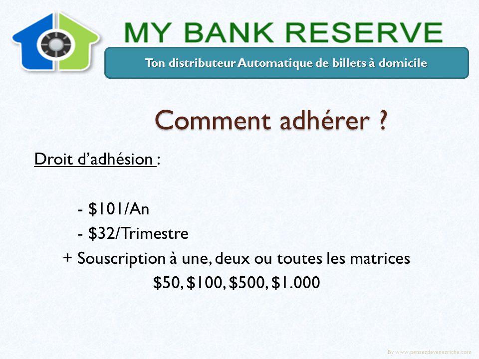 Comment adhérer ? Droit dadhésion : - $101/An - $32/Trimestre + Souscription à une, deux ou toutes les matrices $50, $100, $500, $1.000 Ton distribute
