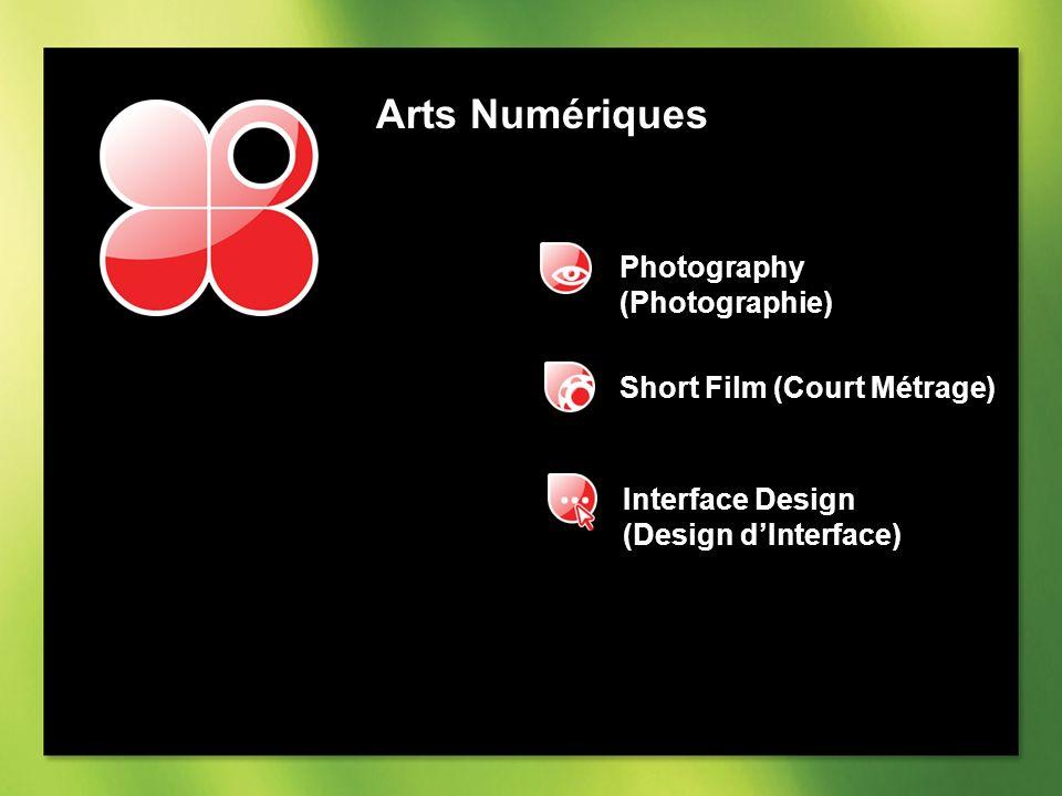 Arts Numériques Short Film (Court Métrage) Interface Design (Design dInterface) Photography (Photographie)