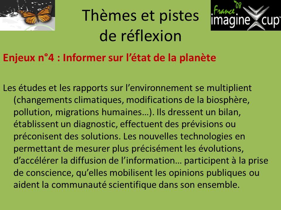Thèmes et pistes de réflexion Enjeux n°4 : Informer sur létat de la planète Les études et les rapports sur lenvironnement se multiplient (changements climatiques, modifications de la biosphère, pollution, migrations humaines…).