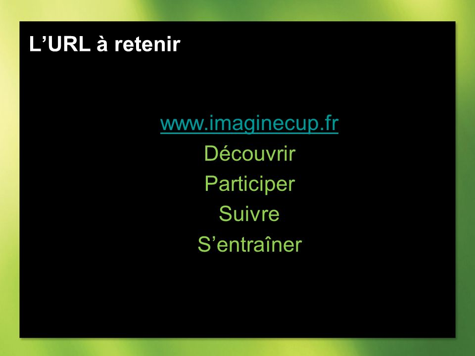 LURL à retenir www.imaginecup.fr Découvrir Participer Suivre Sentraîner