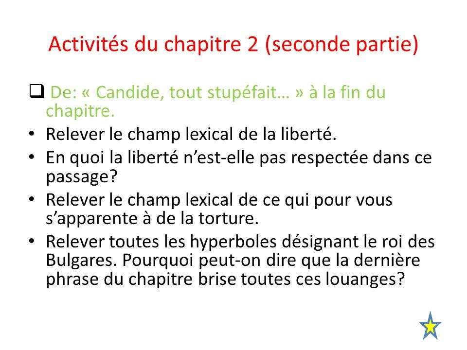 Activités du chapitre 2 (seconde partie) De: « Candide, tout stupéfait… » à la fin du chapitre. Relever le champ lexical de la liberté. En quoi la lib