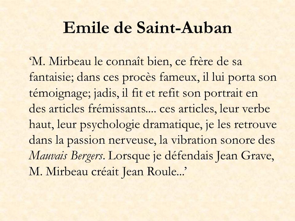 Emile de Saint-Auban M. Mirbeau le connaît bien, ce frère de sa fantaisie; dans ces procès fameux, il lui porta son témoignage; jadis, il fit et refit
