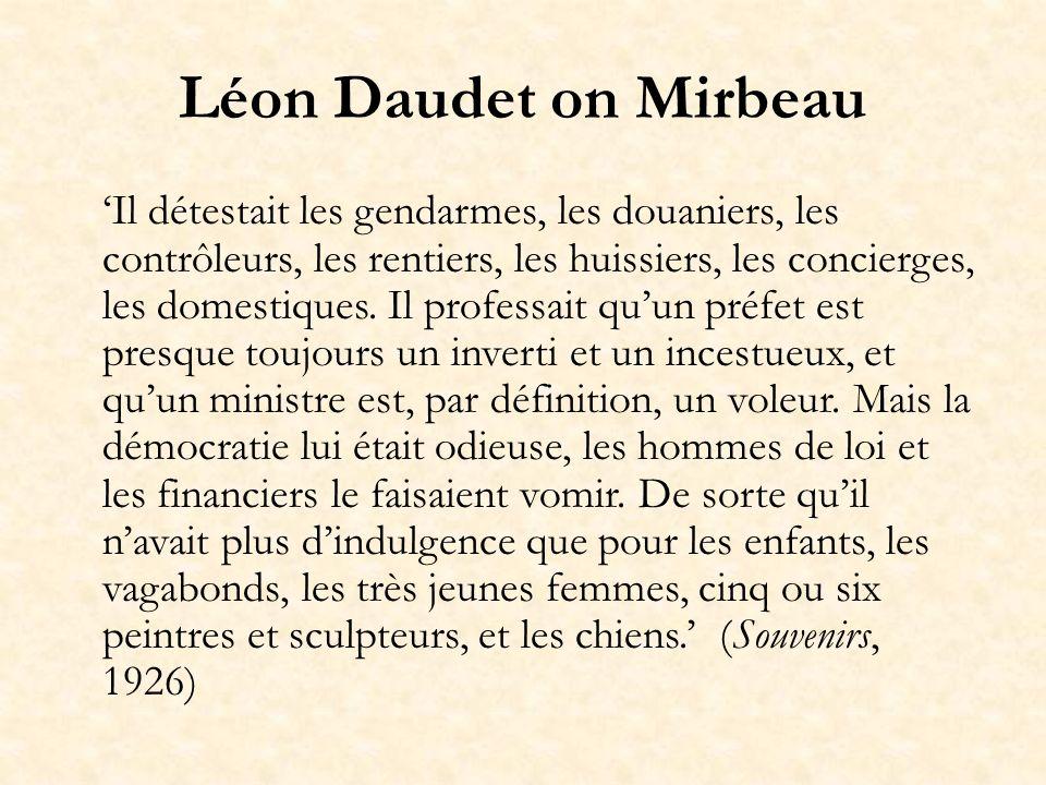 Léon Daudet on Mirbeau Il détestait les gendarmes, les douaniers, les contrôleurs, les rentiers, les huissiers, les concierges, les domestiques. Il pr