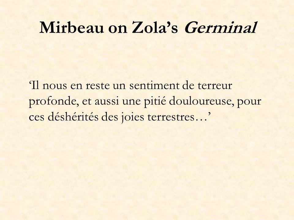 Mirbeau on Zolas Germinal Il nous en reste un sentiment de terreur profonde, et aussi une pitié douloureuse, pour ces déshérités des joies terrestres…