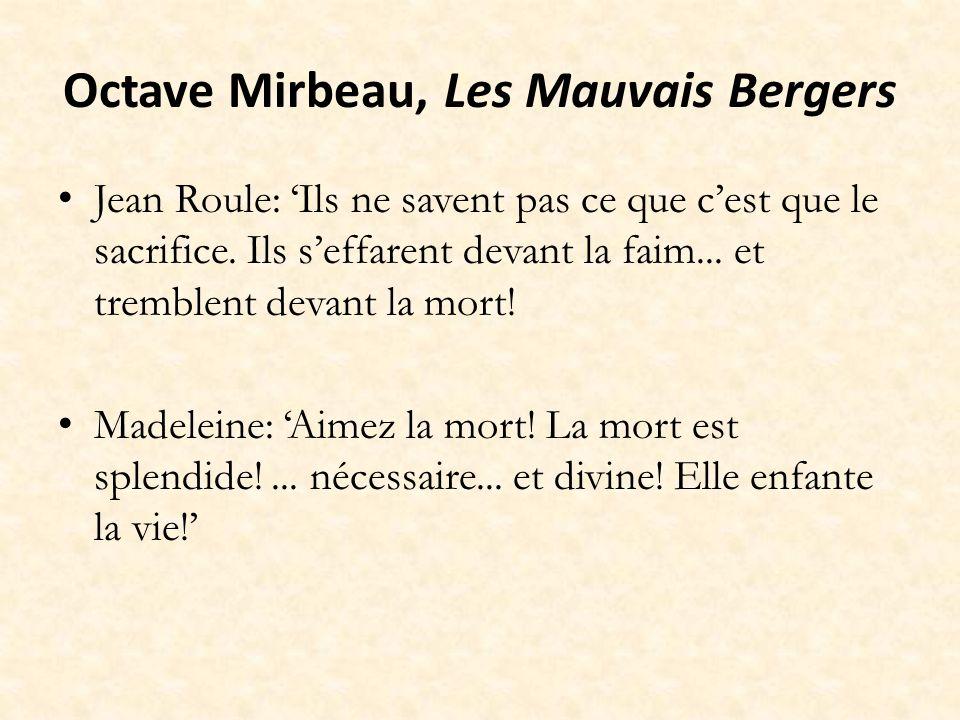 Octave Mirbeau, Les Mauvais Bergers Jean Roule: Ils ne savent pas ce que cest que le sacrifice. Ils seffarent devant la faim... et tremblent devant la