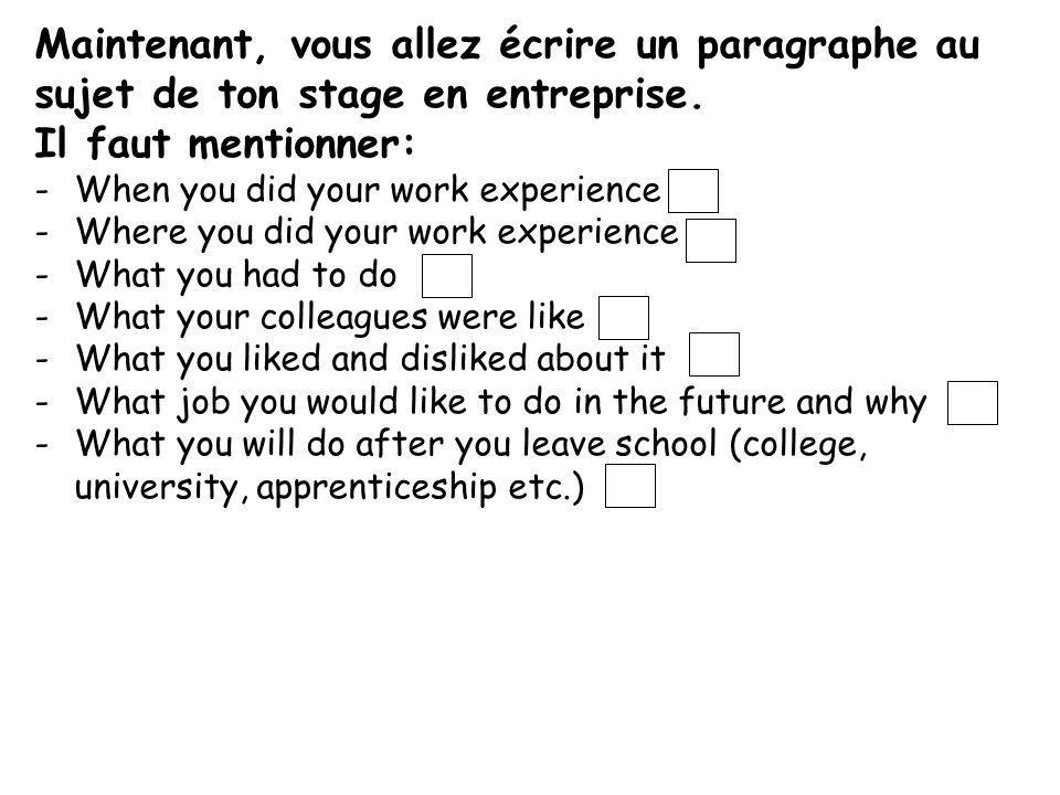 Maintenant, vous allez écrire un paragraphe au sujet de ton stage en entreprise. Il faut mentionner: -When you did your work experience -Where you did