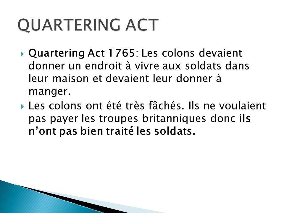 ACT = UNE LOI Après la guerre française/Indienne les Britanniques laissent des soldats dans les colonies.