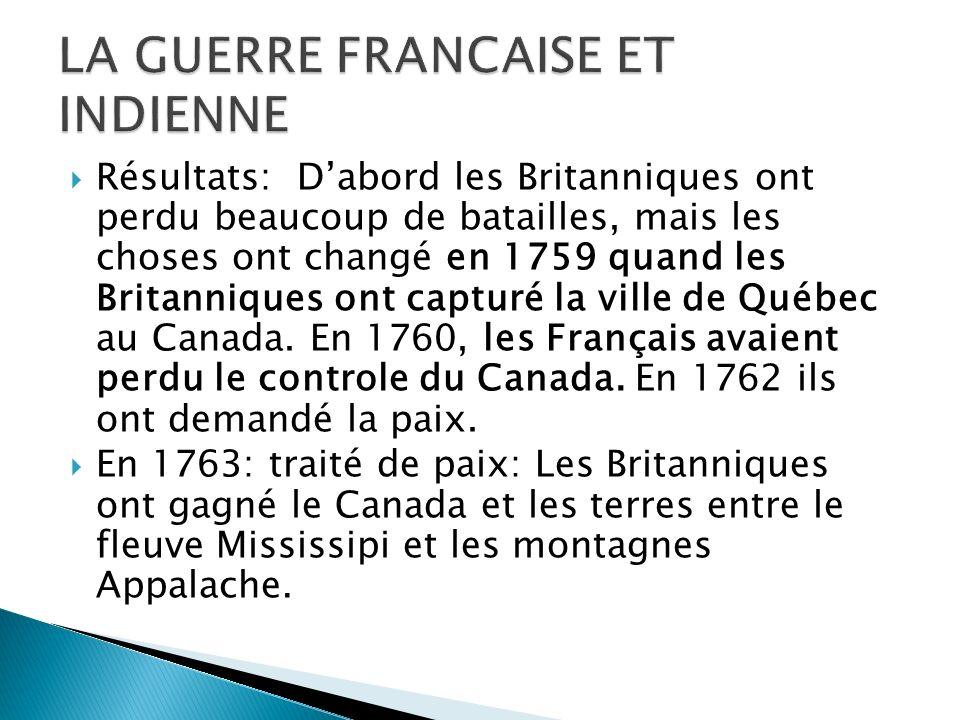 Résultats: Dabord les Britanniques ont perdu beaucoup de batailles, mais les choses ont changé en 1759 quand les Britanniques ont capturé la ville de Québec au Canada.