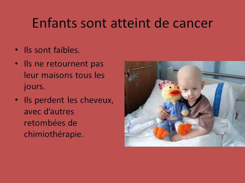Enfants sont atteint de cancer Ils sont faibles. Ils ne retournent pas leur maisons tous les jours.