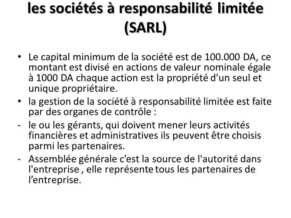 les sociétés à responsabilité limitée (SARL) Le capital minimum de la société est de 100.000 DA, ce montant est divisé en actions de valeur nominale é
