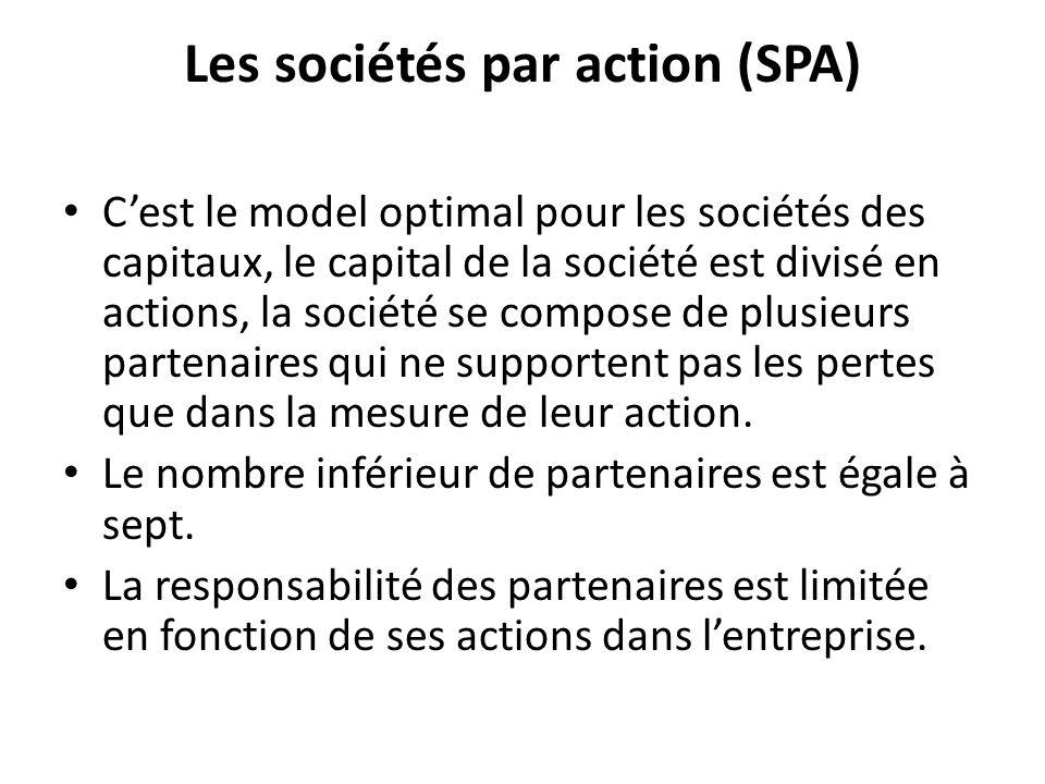 Les sociétés par action (SPA) Cest le model optimal pour les sociétés des capitaux, le capital de la société est divisé en actions, la société se comp