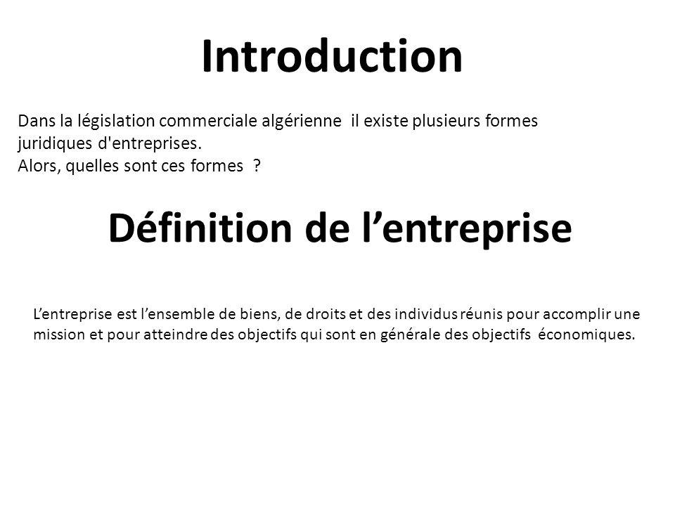 Définition de lentreprise Dans la législation commerciale algérienne il existe plusieurs formes juridiques d'entreprises. Alors, quelles sont ces form