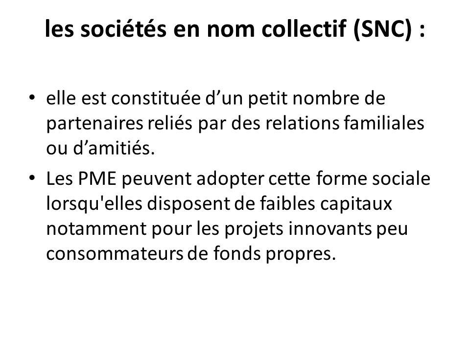 les sociétés en nom collectif (SNC) : elle est constituée dun petit nombre de partenaires reliés par des relations familiales ou damitiés. Les PME peu