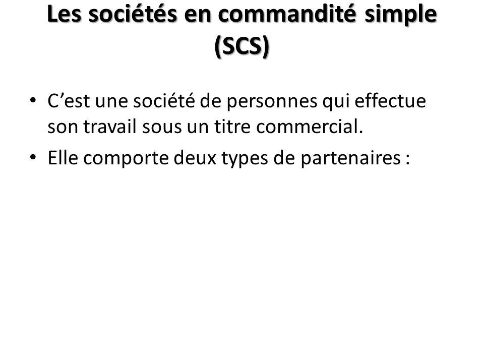 Les sociétés en commandité simple (SCS) Cest une société de personnes qui effectue son travail sous un titre commercial. Elle comporte deux types de p