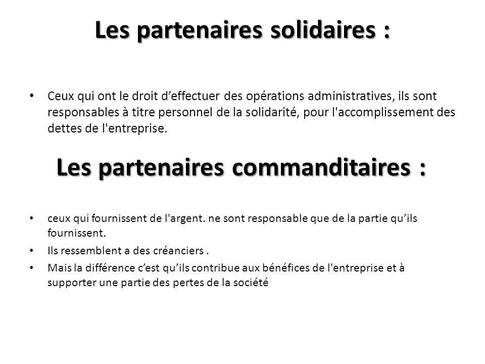 Les partenaires solidaires : Ceux qui ont le droit deffectuer des opérations administratives, ils sont responsables à titre personnel de la solidarité