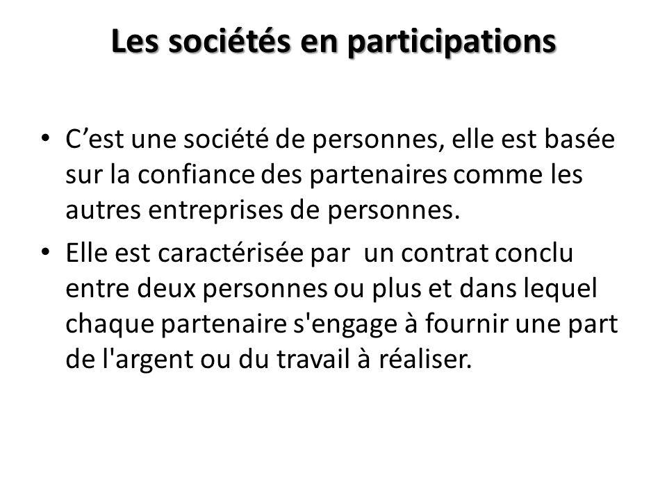Les sociétés en participations Cest une société de personnes, elle est basée sur la confiance des partenaires comme les autres entreprises de personne
