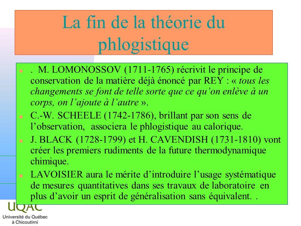 La fin de la théorie du phlogistique n. M. LOMONOSSOV (1711-1765) récrivit le principe de conservation de la matière déjà énoncé par REY : « tous les