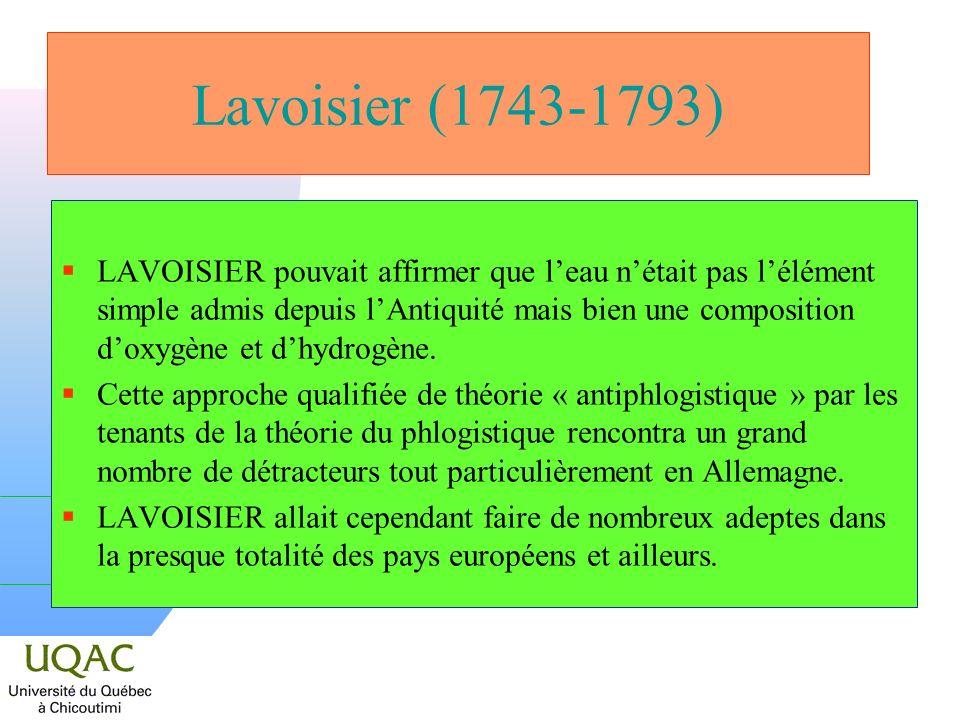 Lavoisier (1743-1793) LAVOISIER pouvait affirmer que leau nétait pas lélément simple admis depuis lAntiquité mais bien une composition doxygène et dhy