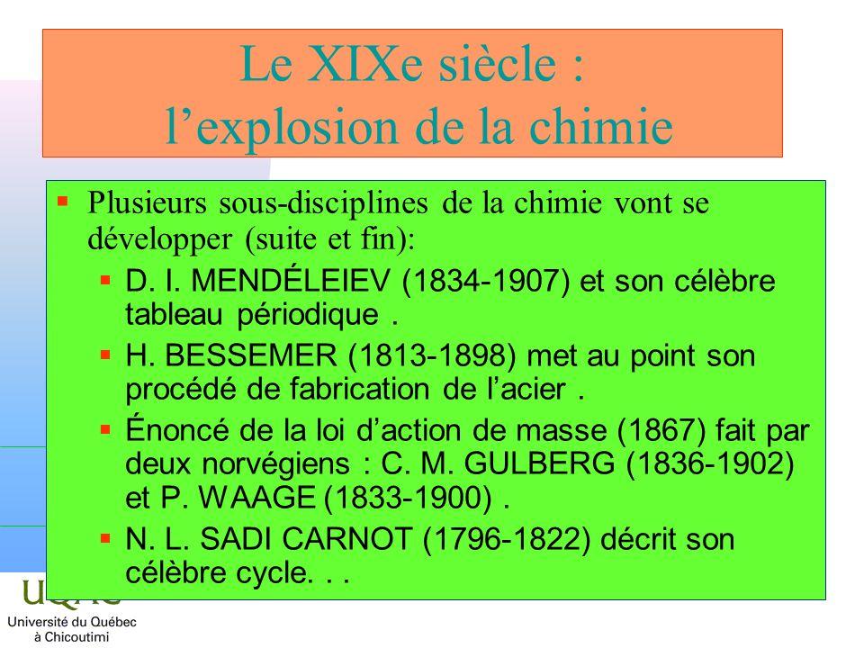 Le XIXe siècle : lexplosion de la chimie Plusieurs sous-disciplines de la chimie vont se développer (suite et fin): D. I. MENDÉLEIEV (1834-1907) et so
