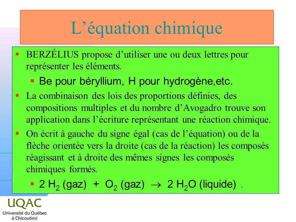 Léquation chimique BERZÉLIUS propose dutiliser une ou deux lettres pour représenter les éléments. Be pour béryllium, H pour hydrogène,etc. La combinai
