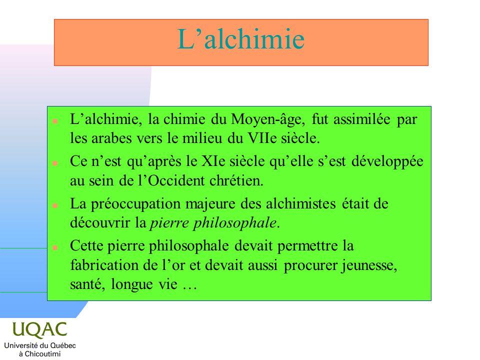 Lalchimie n Lalchimie, la chimie du Moyen-âge, fut assimilée par les arabes vers le milieu du VIIe siècle. n Ce nest quaprès le XIe siècle quelle sest