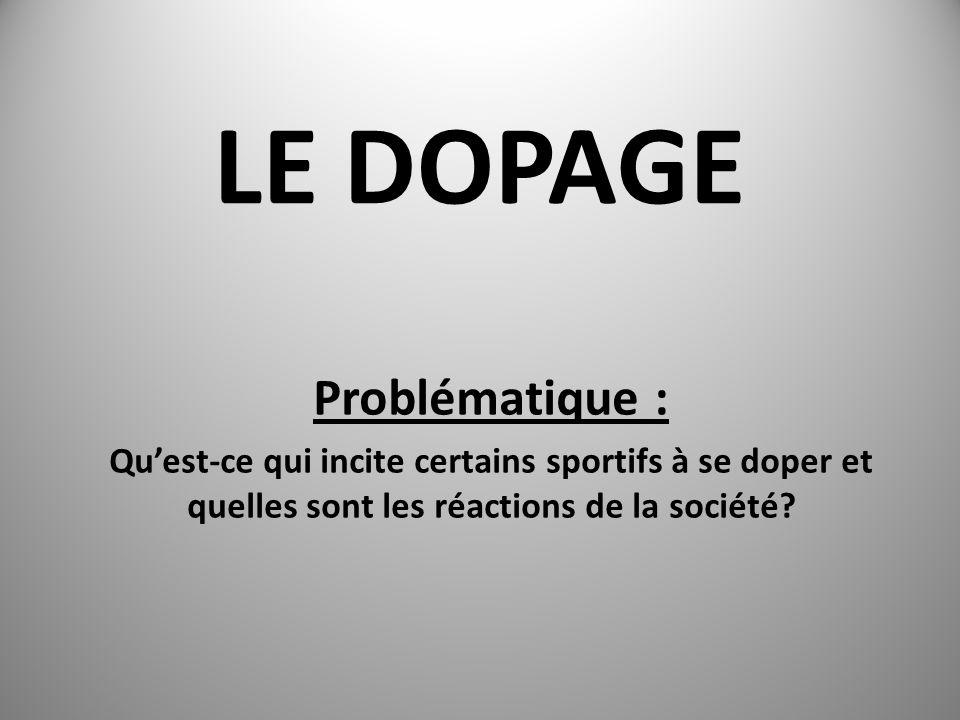 LE DOPAGE Problématique : Quest-ce qui incite certains sportifs à se doper et quelles sont les réactions de la société?