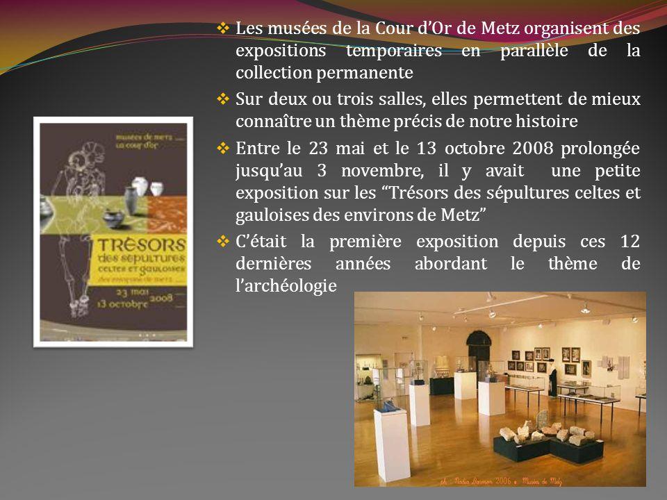 Les musées de Metz Ils sont fondés en 1839 Ils sont aussi appelés la Cour dOr Il y a plusieurs musées au sein d un même ensemble Ils comportent : un musée archéologique réunissant de riches collections d art gallo-romain un musée d architecture un musée des Beaux-Arts un musée d histoire militaire