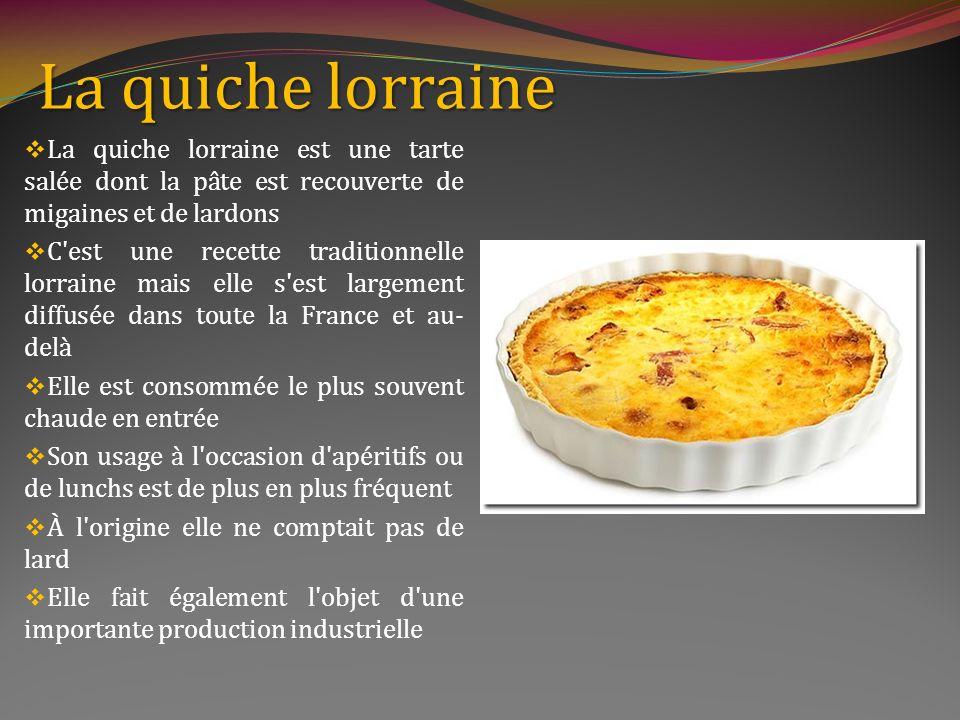 La Gastronomie La Lorraine a également une cuisine riche en plats traditionnels La quiche lorraine Les macarons Les bergamotes de Nancy La potée lorraine Le pâté lorrain