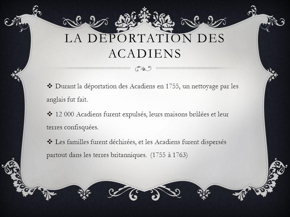 LA DÉPORTATION DES ACADIENS Durant la déportation des Acadiens en 1755, un nettoyage par les anglais fut fait.