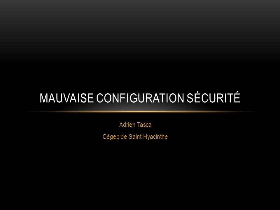 Adrien Tasca Cégep de Saint-Hyacinthe MAUVAISE CONFIGURATION SÉCURITÉ