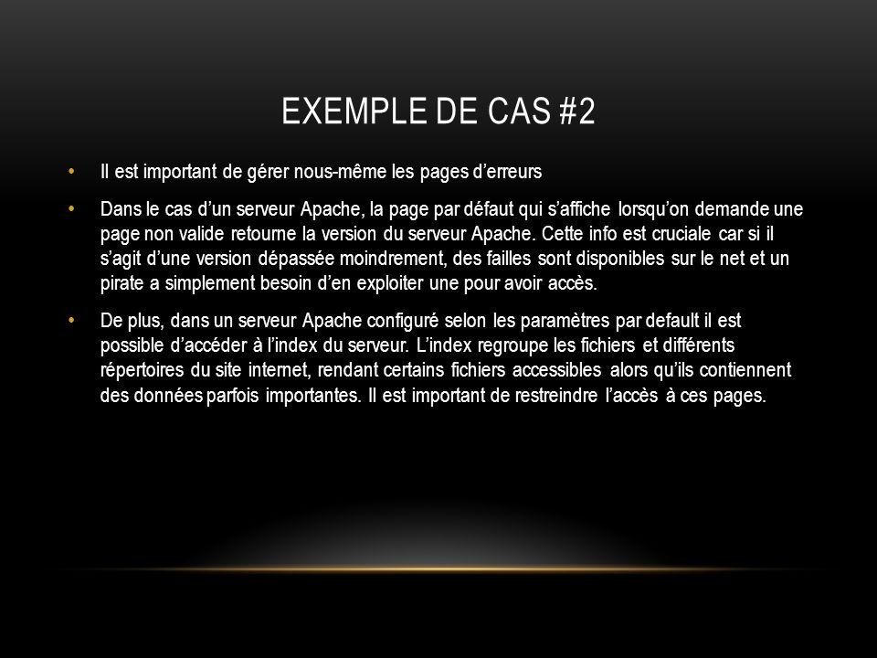 EXEMPLE DE CAS #2 Il est important de gérer nous-même les pages derreurs Dans le cas dun serveur Apache, la page par défaut qui saffiche lorsquon dema