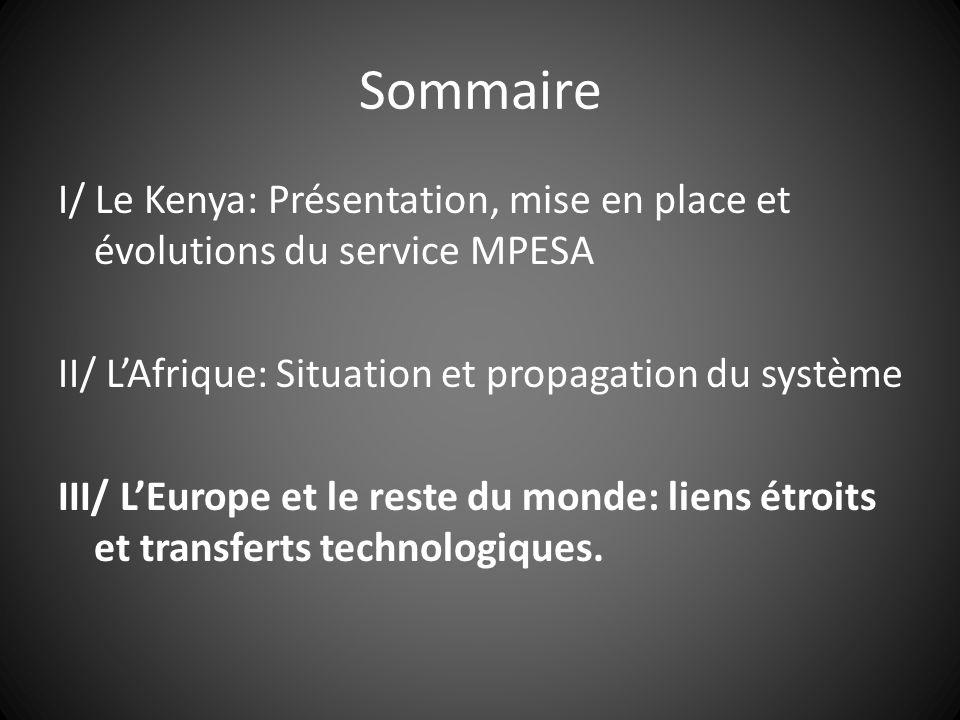 Sommaire I/ Le Kenya: Présentation, mise en place et évolutions du service MPESA II/ LAfrique: Situation et propagation du système III/ LEurope et le