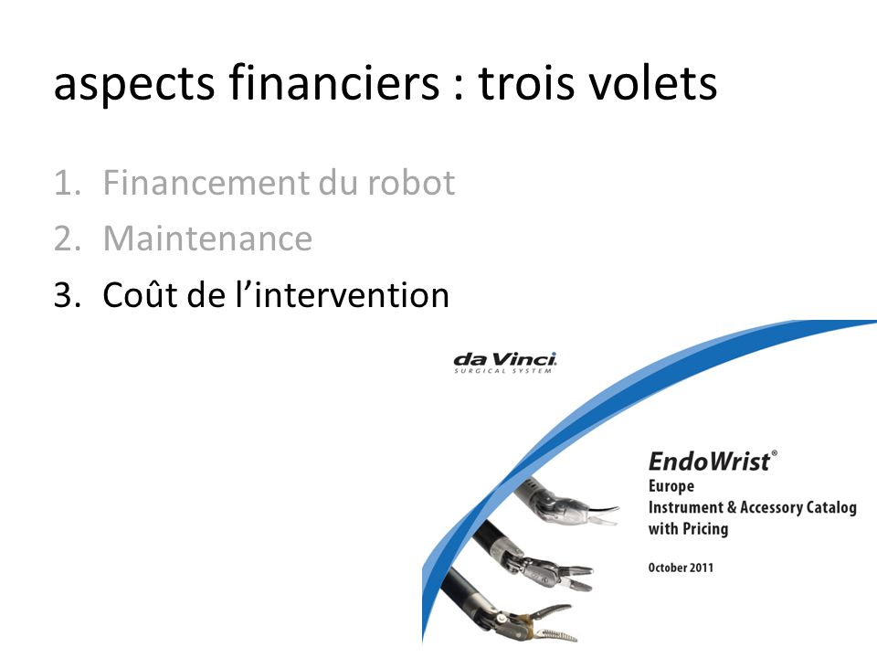 aspects financiers : trois volets 1.Financement du robot 2.Maintenance 3.Coût de lintervention
