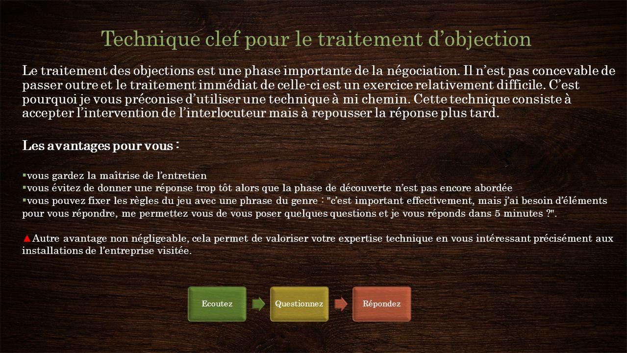 Technique clef pour le traitement dobjection Le traitement des objections est une phase importante de la négociation. Il nest pas concevable de passer