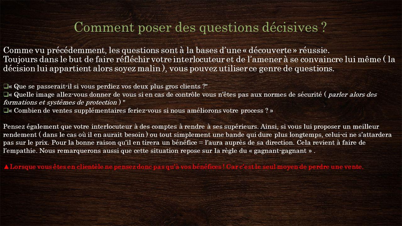 Comment poser des questions décisives ? Comme vu précédemment, les questions sont à la bases dune « découverte » réussie. Toujours dans le but de fair
