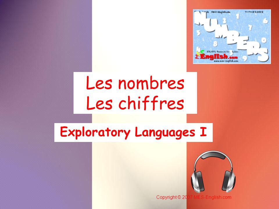 Copyright © 2007 MES-English.com Les nombres Les chiffres Exploratory Languages I