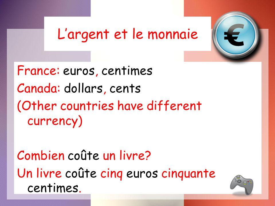Largent et le monnaie France: euros, centimes Canada: dollars, cents (Other countries have different currency) Combien coûte un livre? Un livre coûte