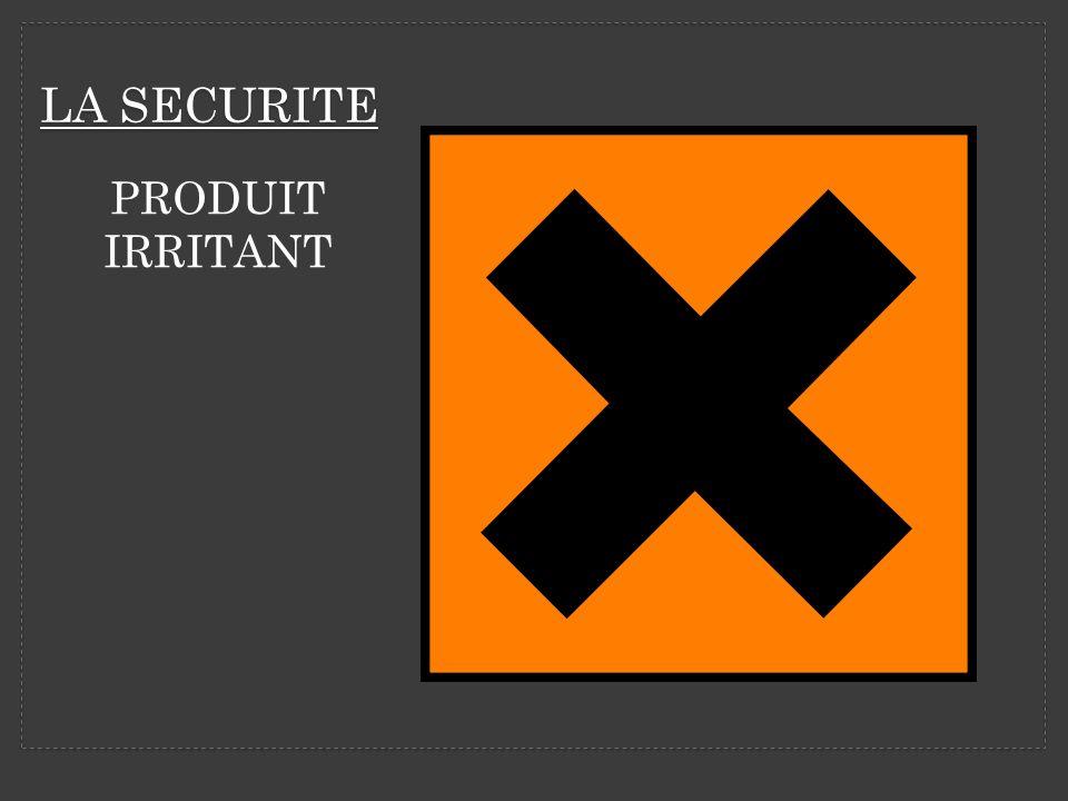 LA SECURITE PRODUIT IRRITANT