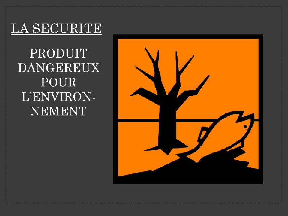 LA SECURITE PRODUIT DANGEREUX POUR LENVIRON- NEMENT