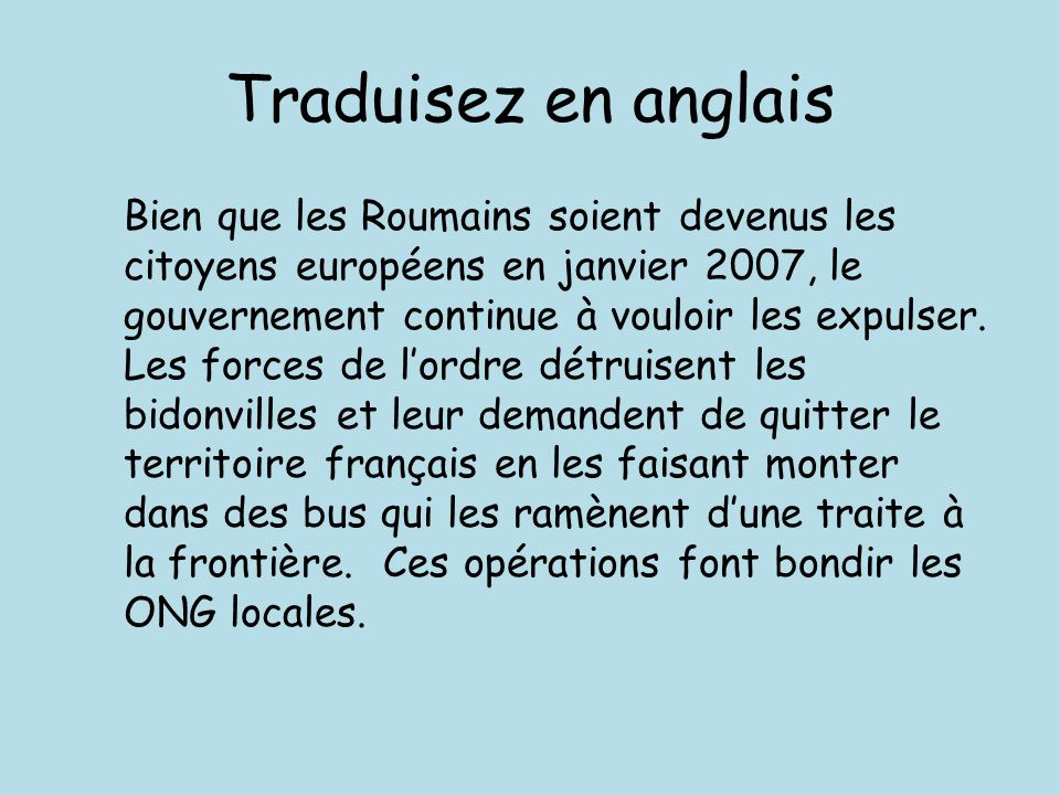 Traduisez en anglais Although Romanians became European citizens in January 2007, the government continues to try to expel them.