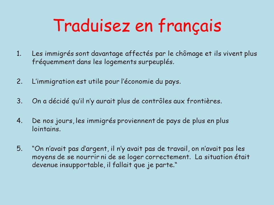 Traduisez en français 1.Les immigrés sont davantage affectés par le chômage et ils vivent plus fréquemment dans les logements surpeuplés. 2.Limmigrati