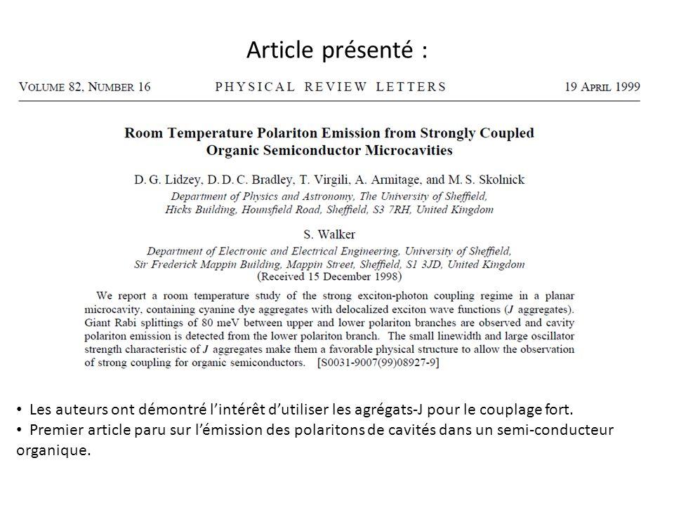 Article présenté : Les auteurs ont démontré lintérêt dutiliser les agrégats-J pour le couplage fort. Premier article paru sur lémission des polaritons