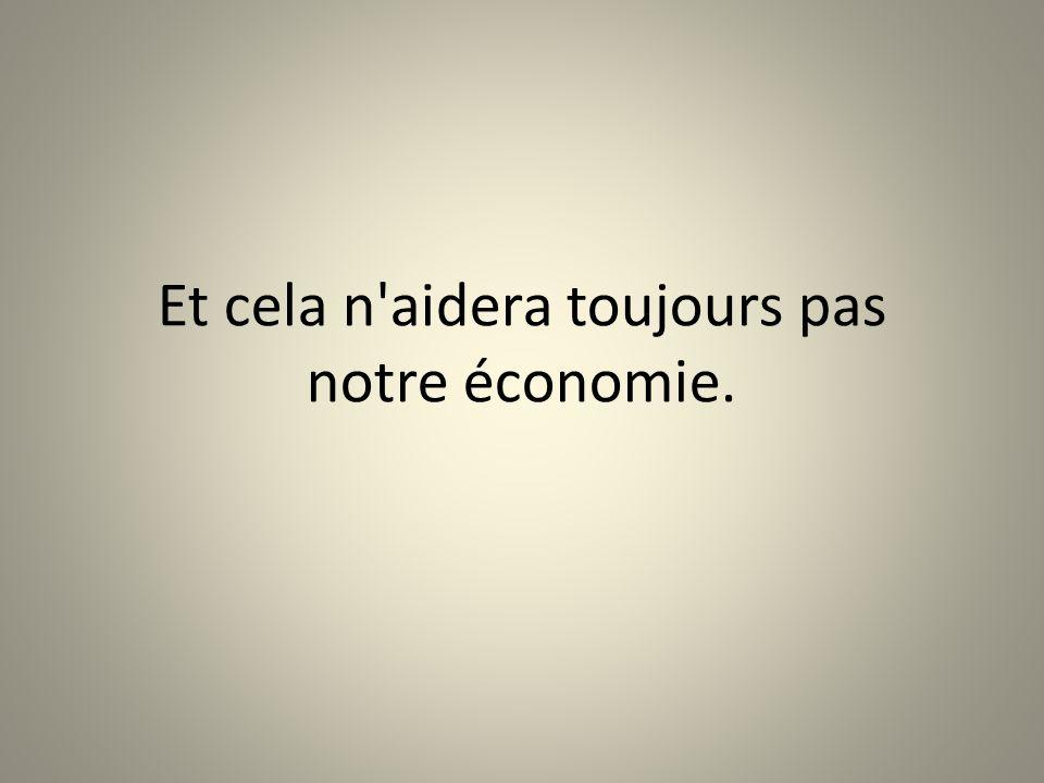 Et cela n aidera toujours pas notre économie.
