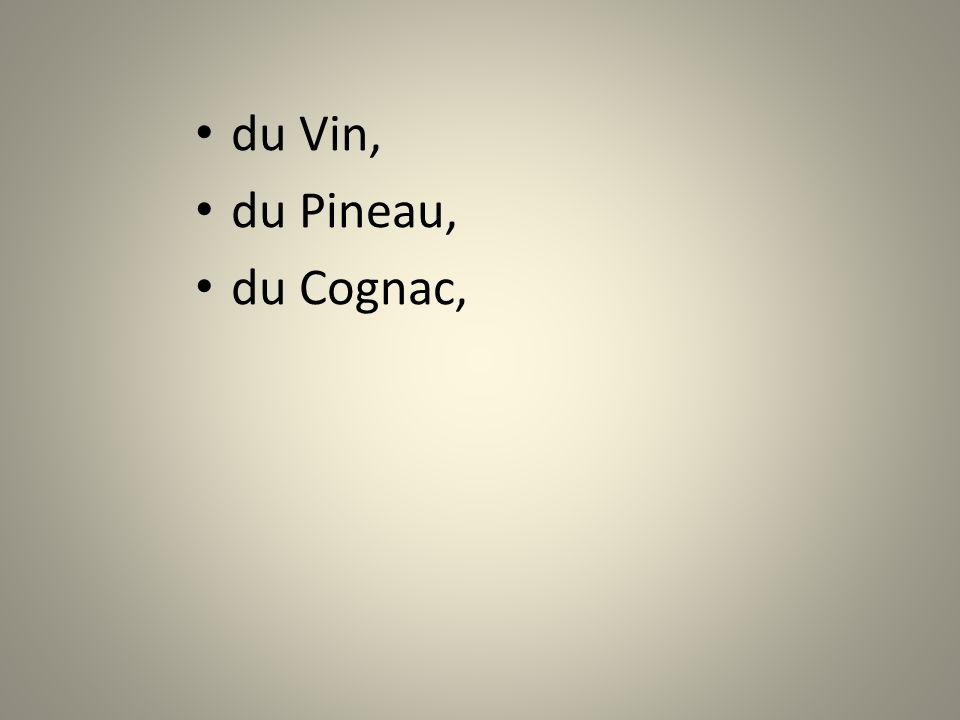 du Vin, du Pineau, du Cognac,