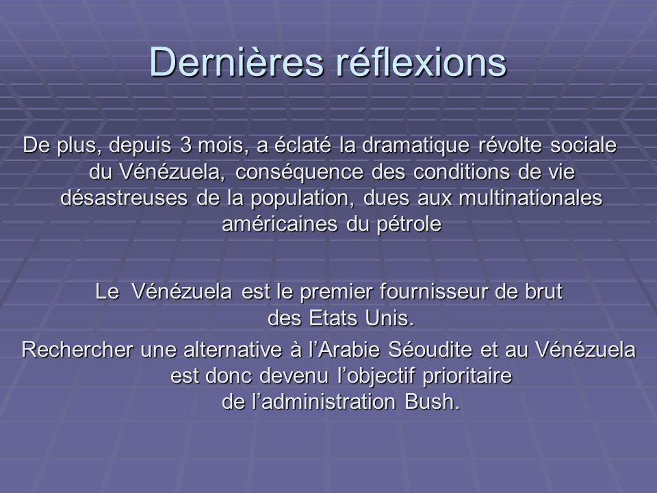 Dernières réflexions De plus, depuis 3 mois, a éclaté la dramatique révolte sociale du Vénézuela, conséquence des conditions de vie désastreuses de la population, dues aux multinationales américaines du pétrole Le Vénézuela est le premier fournisseur de brut des Etats Unis.