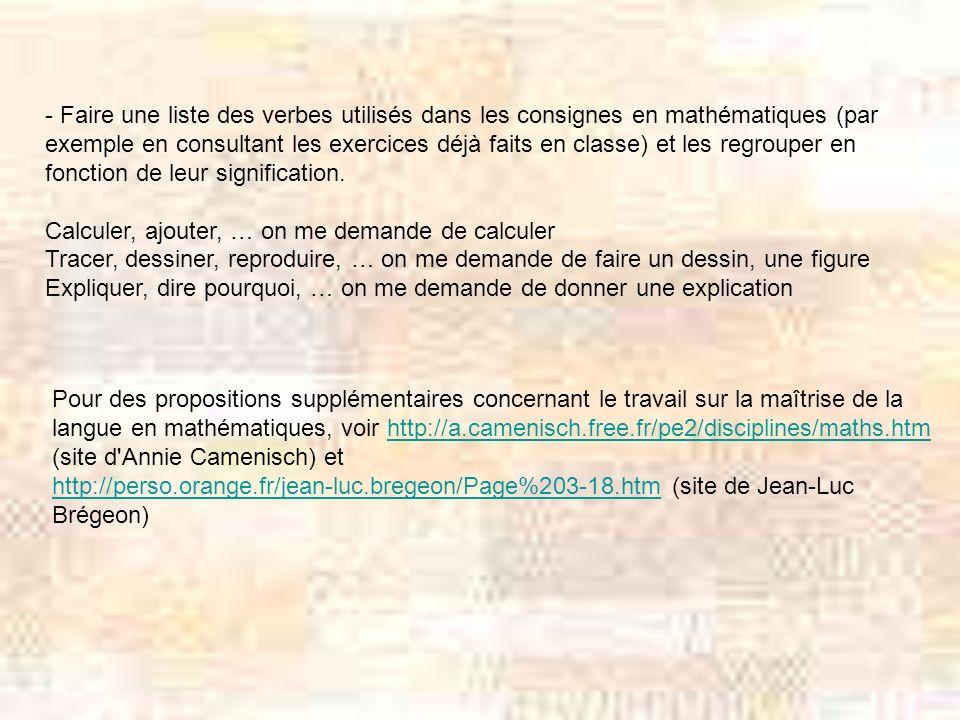 - Faire une liste des verbes utilisés dans les consignes en mathématiques (par exemple en consultant les exercices déjà faits en classe) et les regrou