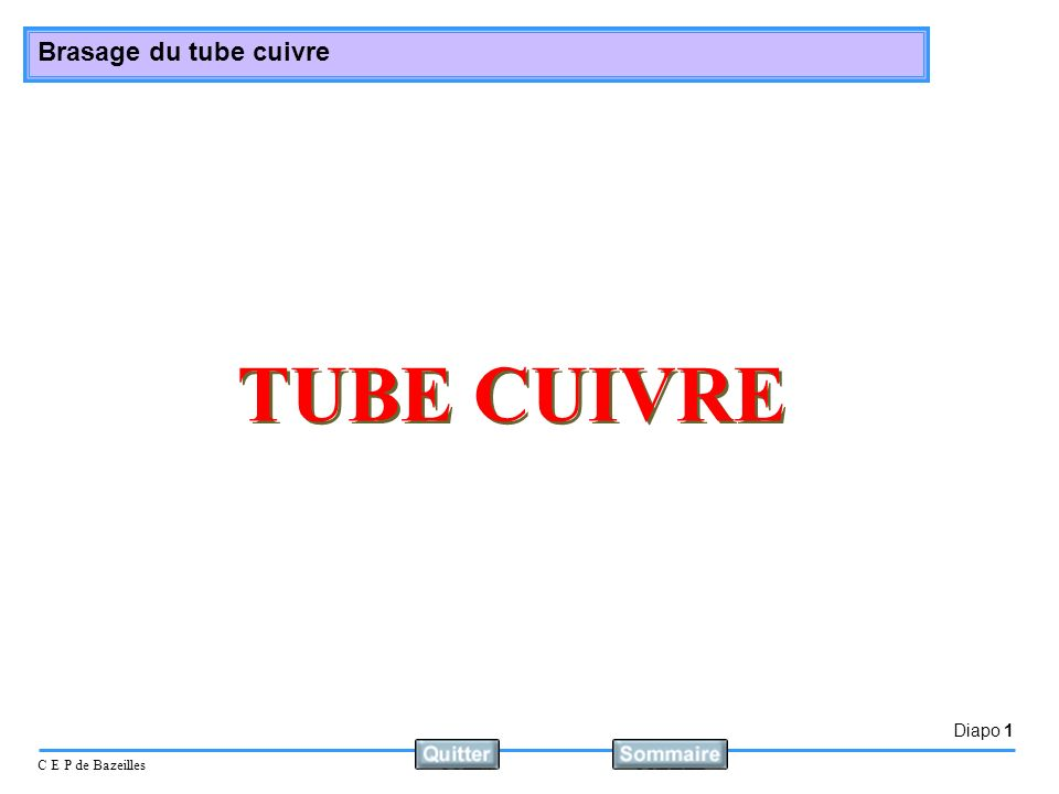 Diapo 1 C E P de Bazeilles Brasage du tube cuivre TUBE CUIVRE