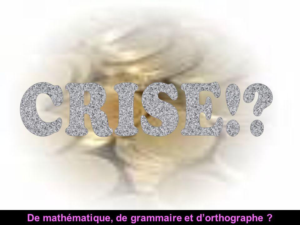 De mathématique, de grammaire et dorthographe ?