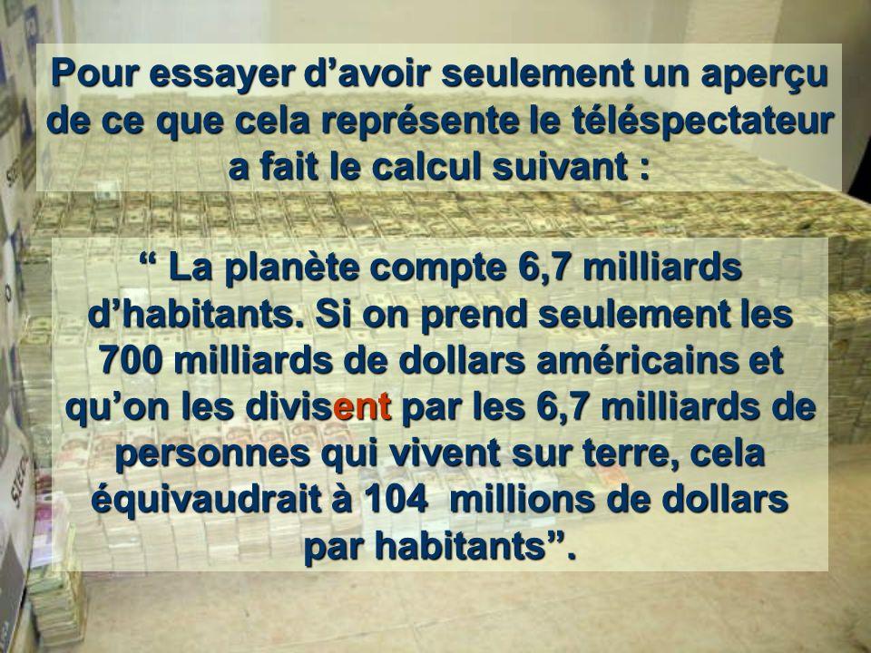 Réfexion et simple calcul envoyés a CNN par un téléspectateur : Le plan de relance des banques prévu avec largent des contribuables coûtera la somme de : 700 milliards de dollars prévu par le plan de relance Américain + les 500 milliards déjà donnés, + les milliards deuros que donnent les gouvernements européens aux banques en crises en Europe.