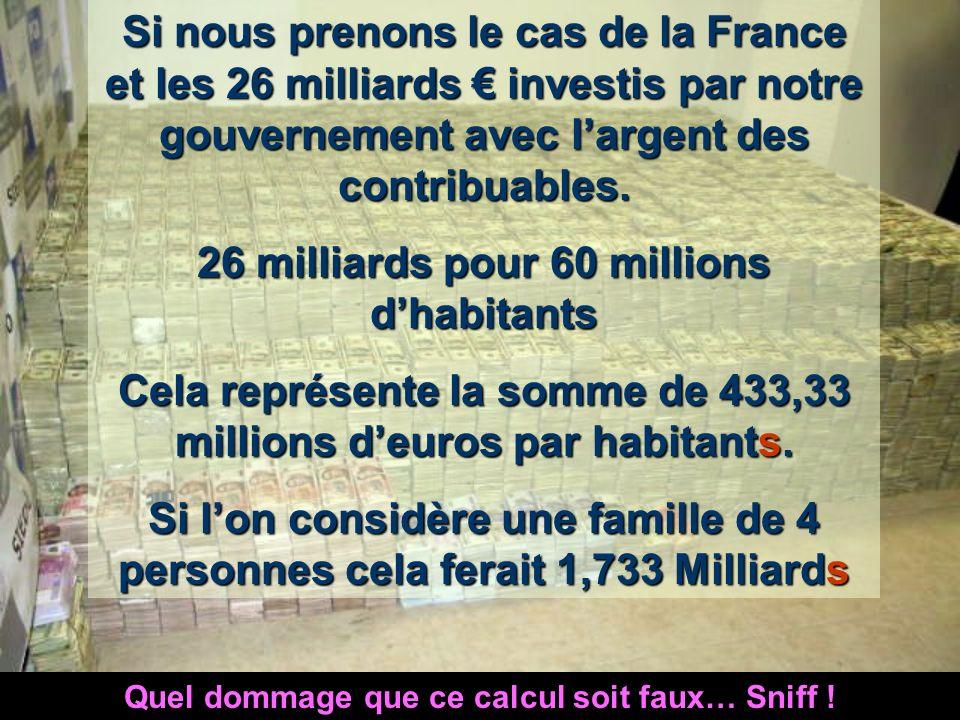 Si nous prenons le cas de la France et les 26 milliards investis par notre gouvernement avec largent des contribuables.